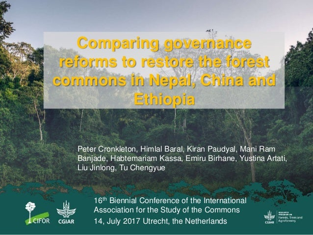 Comparing governance reforms to restore the forest commons in Nepal, China and Ethiopia Peter Cronkleton, Himlal Baral, Ki...