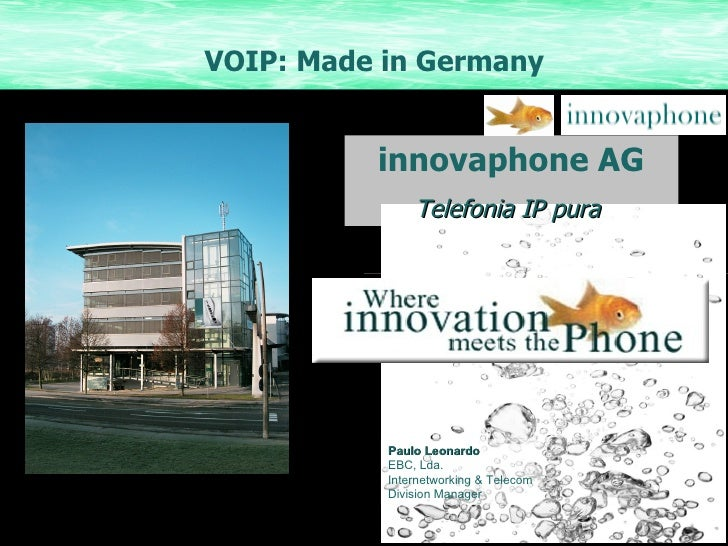 Paulo Leonardo EBC, Lda. Internetworking & Telecom  Division Manager VOIP: Made in Germany innovaphone AG Telefonia IP pura