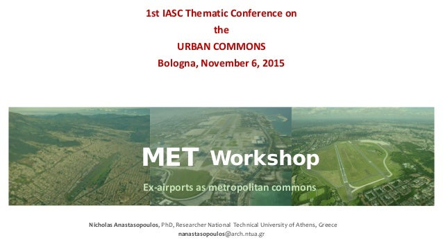 MET Workshop Ex-airports as metropolitan commons 1st IASC Thematic Conference on the URBAN COMMONS Bologna, November 6, 20...