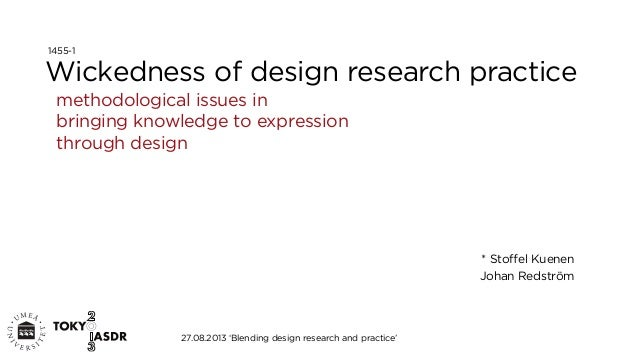 Wickedness of design research practice methodological issues in bringing knowledge to expression through design * Stoffel K...