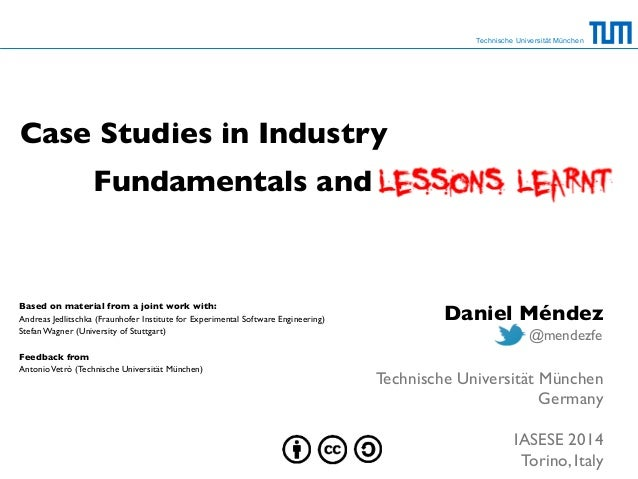 Fundamentals and  Technische Universität München  Case Studies in Industry  Daniel Méndez  !  !  @mendezfe  Technische Uni...