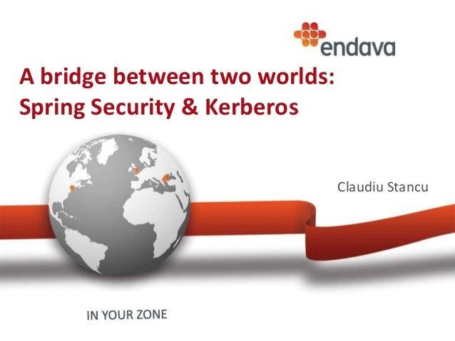 A bridge between two worlds:Spring Security & KerberosClaudiu Stancu