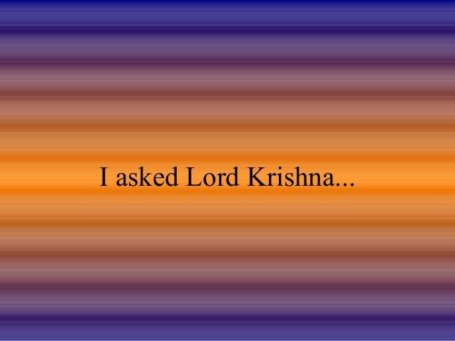 I asked Lord Krishna...