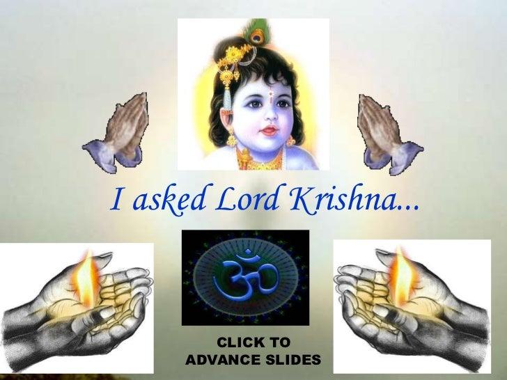 I asked Lord Krishna...<br />CLICK TO<br />ADVANCE SLIDES<br />