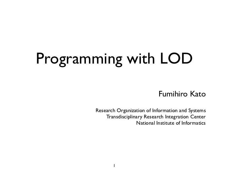 Programming with LOD                                    Fumihiro Kato       Research Organization of Information and Syste...