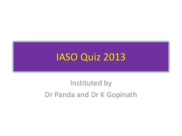IASO Quiz 2013 Instituted by Dr Panda and Dr K Gopinath
