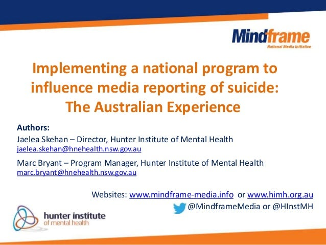 Implementing a national program to influence media reporting of suicide: The Australian Experience Authors: Jaelea Skehan ...