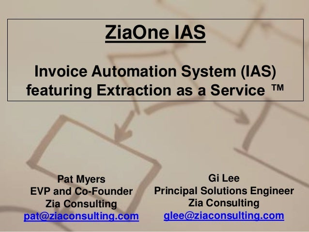 ZiaOne IAS Invoice Automation System (IAS) featuring Extraction as a Service ™  Pat Myers EVP and Co-Founder Zia Consultin...
