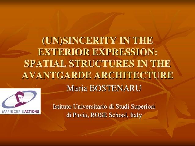 (UN)SINCERITY IN THE EXTERIOR EXPRESSION: SPATIAL STRUCTURES IN THE AVANTGARDE ARCHITECTURE Maria BOSTENARU Istituto Unive...