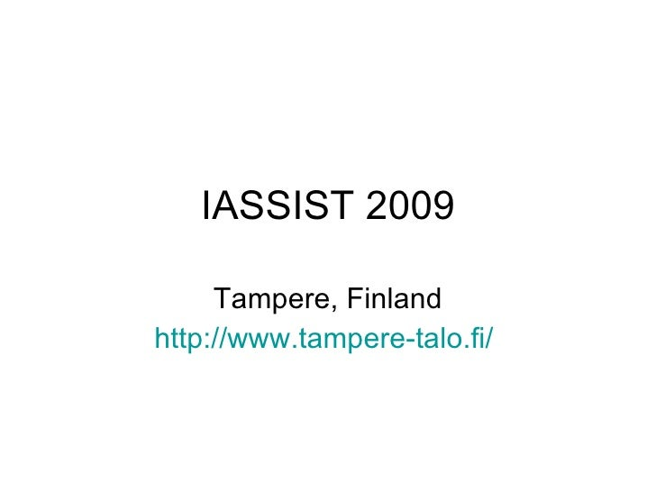 IASSIST 2009 Tampere, Finland http://www.tampere-talo.fi/