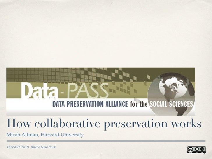 Data-PASS:How collaborative preservation worksMicah Altman, Harvard UniversityIASSIST 2010, Ithaca New York               ...