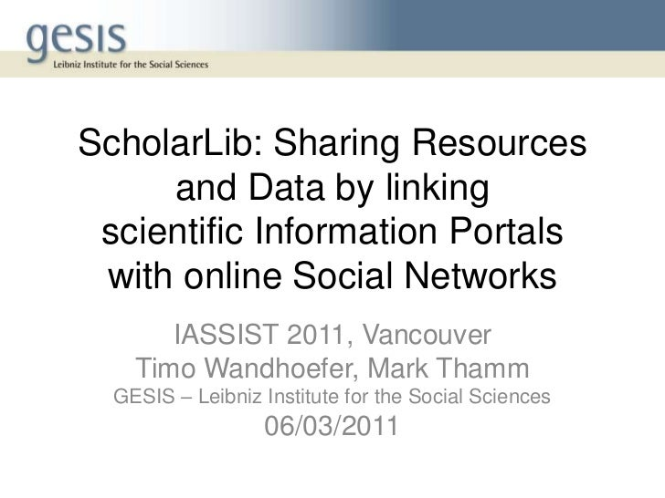 ScholarLib: Sharing Resources and Data by linkingscientificInformation Portalswith online Social Networks<br />IASSIST 201...