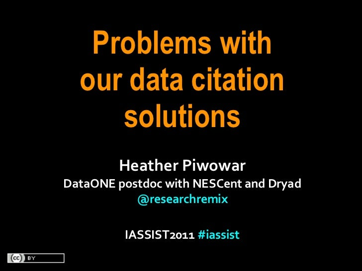 Problems with   our data citation      solutions            Heather PiwowarDataONE postdoc with NESCent and Dr...