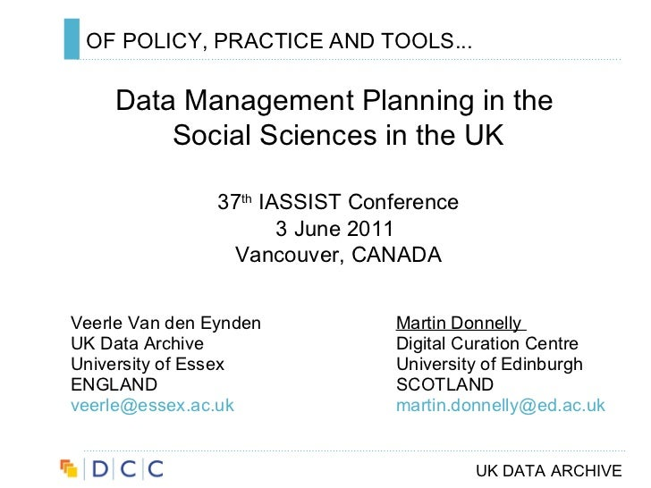 OF POLICY, PRACTICE AND TOOLS... <ul><li>Veerle Van den Eynden  Martin Donnelly  </li></ul><ul><li>UK Data Archive Digital...
