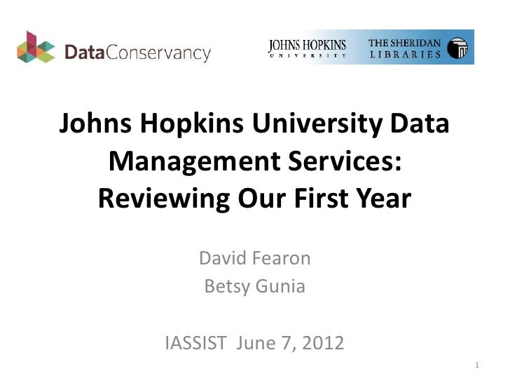 Johns Hopkins University Data    Management Services:   Reviewing Our First Year          David Fearon          Betsy Guni...
