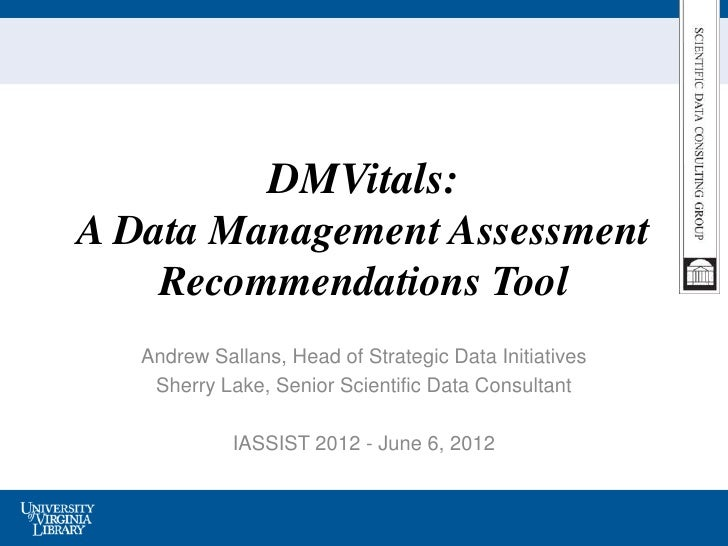 DMVitals:A Data Management Assessment    Recommendations Tool   Andrew Sallans, Head of Strategic Data Initiatives    Sher...