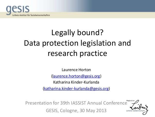 Legally bound?Data protection legislation andresearch practiceLaurence Horton(laurence.horton@gesis.org)Katharina Kinder-K...