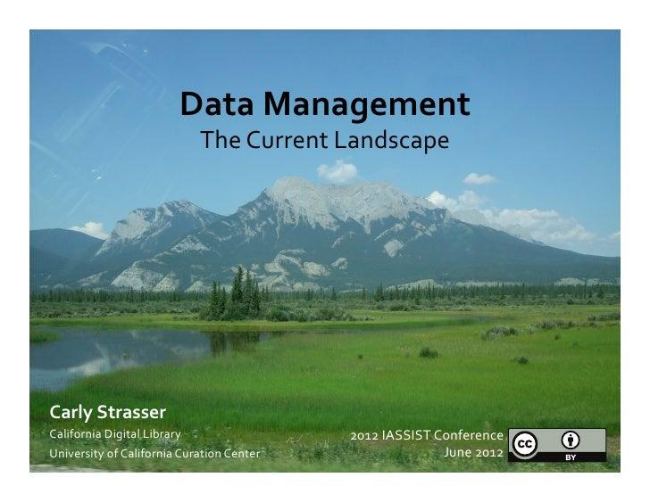 Data Management                                        The Current Landscape Carly Strasser California Dig...