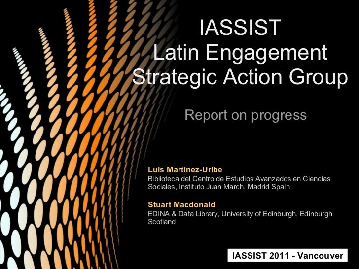 IASSIST  Latin EngagementStrategic Action Group            Report on progress Luis Martínez-Uribe Biblioteca del Centro de...