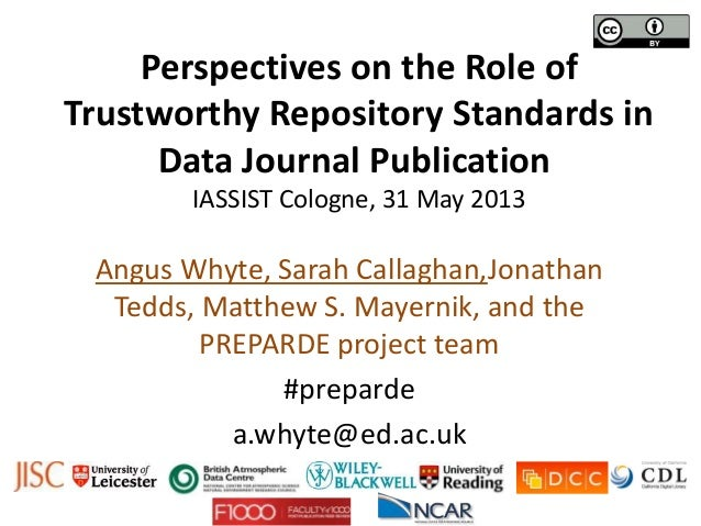 Perspectives on the Role ofTrustworthy Repository Standards inData Journal PublicationIASSIST Cologne, 31 May 2013Angus Wh...
