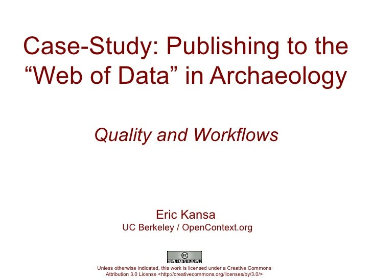 """Case-Study: Publishing to the""""Web of Data"""" in Archaeology      Quality and Workflows                              Eric Kan..."""