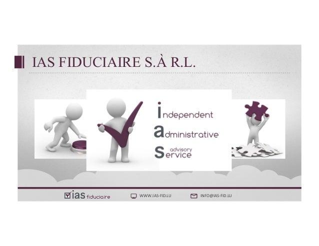WWW.IASFID.LU INFO@IASFID.LU IAS FIDUCIAIRE S.À R.L.