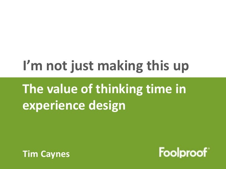 I'm not just making this upThe value of thinking time inexperience designTim Caynes@timcaynes