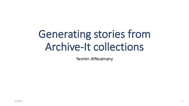 Generatingstoriesfrom Archive-Itcollections YasminAlNoamany 11/22/16