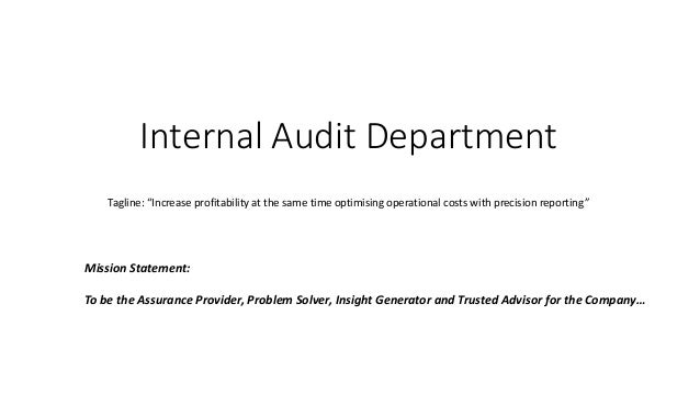 Internal Audit Department Mission Statement: To be the Assurance Provider, Problem Solver, Insight Generator and Trusted A...