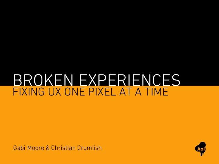 BROKEN EXPERIENCESFIXING UX ONE PIXEL AT A TIMEGabi Moore & Christian Crumlish