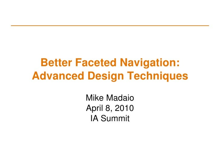 Better Faceted Navigation: Advanced Design Techniques<br />Mike Madaio<br />April 8, 2010<br />IA Summit<br />