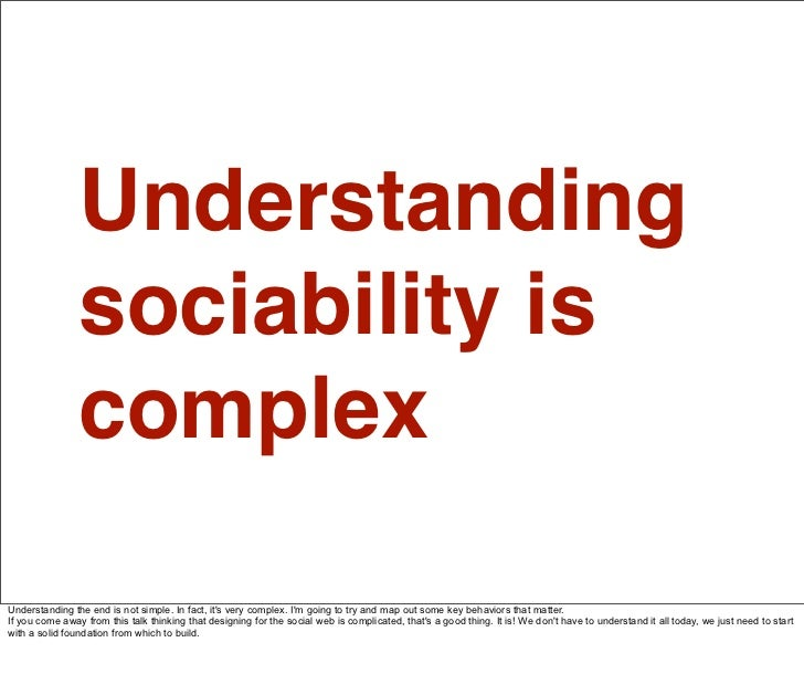 Understanding                 sociability is                 complex  Understanding the end is not simple. In fact, it's v...