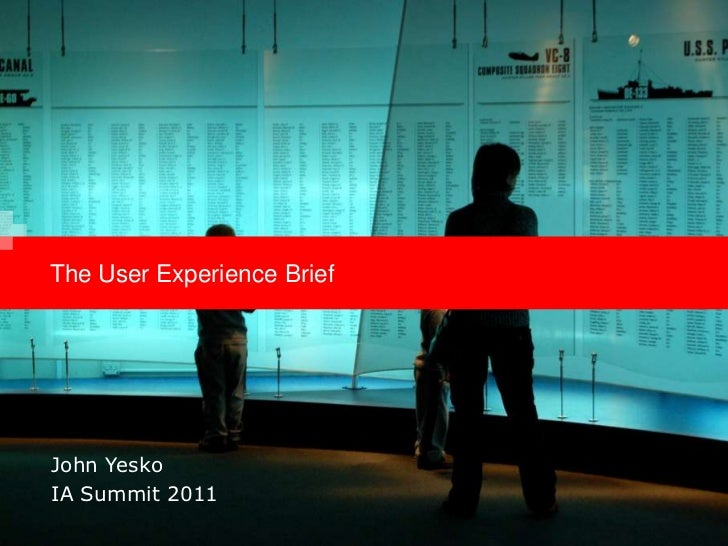 The User Experience Brief<br />John Yesko<br />IA Summit 2011<br />