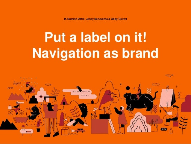 IA Summit 2018 | Jenny Benevento & Abby Covert Put a label on it! Navigation as brand