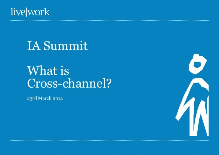 IA SummitWhat isCross-channel?23rd March 2012
