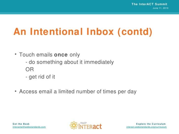 An Intentional Inbox (contd) <ul><li>Touch emails  once  only </li></ul><ul><li>- do something about it immediately </li><...