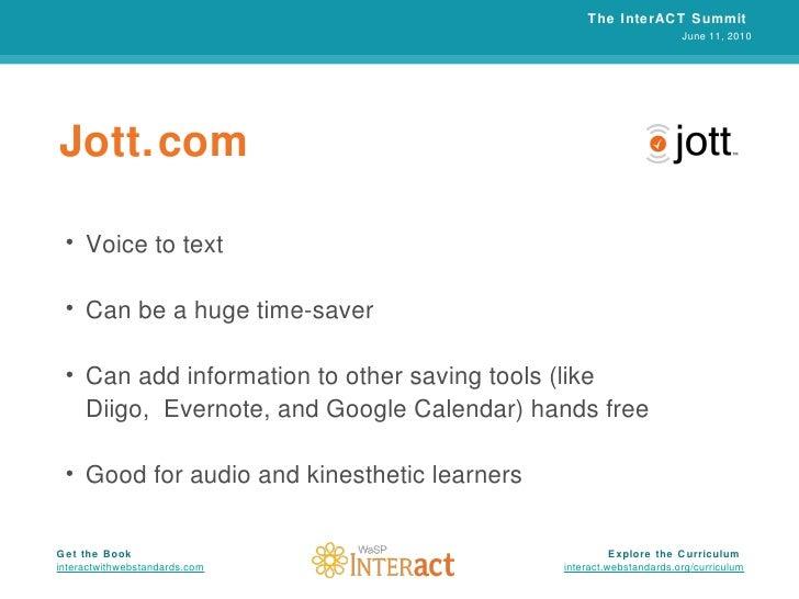 Jott.com <ul><li>Voice to text </li></ul><ul><li>Can be a huge time-saver </li></ul><ul><li>Can add information to other s...