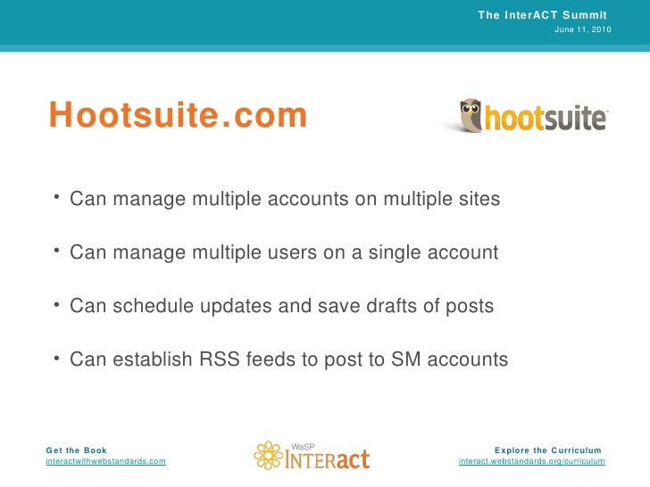 Hootsuite.com <ul><li>Can manage multiple accounts on multiple sites </li></ul><ul><li>Can manage multiple users on a sing...