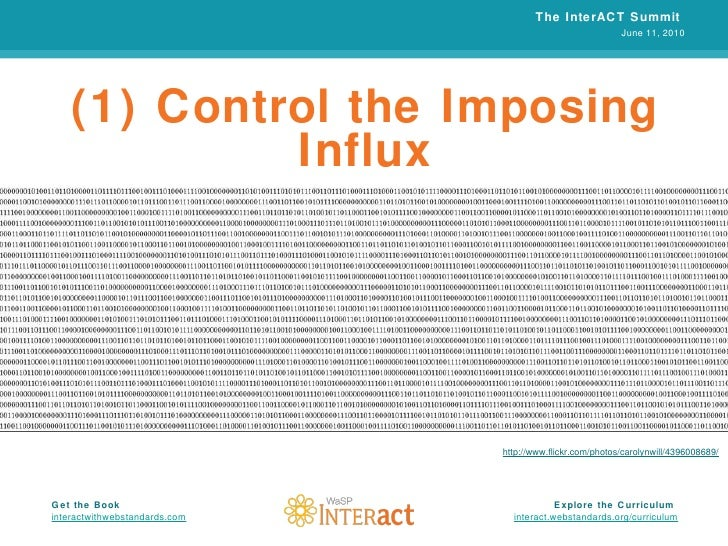 (1) Control the Imposing Influx The InterACT Summit  June 11, 2010 Explore the Curriculum  interact.webstandards.org /curr...