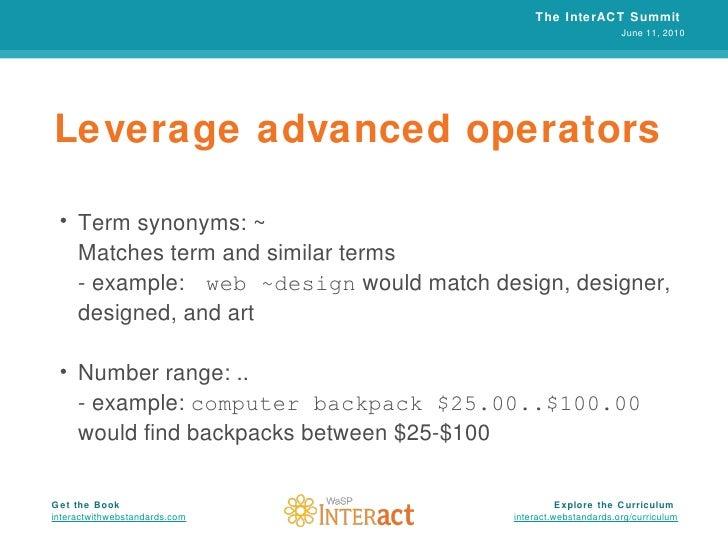 Leverage advanced operators <ul><li>Term synonyms: ~  </li></ul><ul><li>Matches term and similar terms </li></ul><ul><li>-...