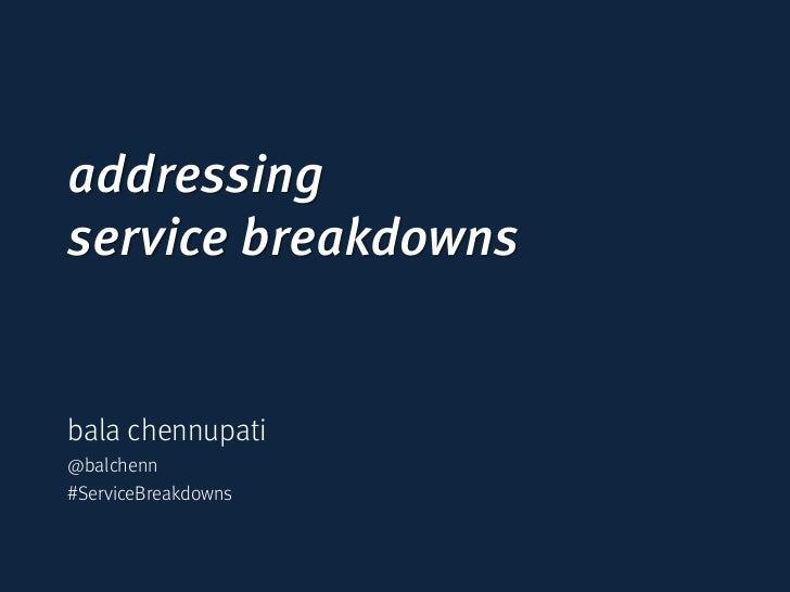 addressingservice breakdownsbala chennupati@balchenn#ServiceBreakdowns
