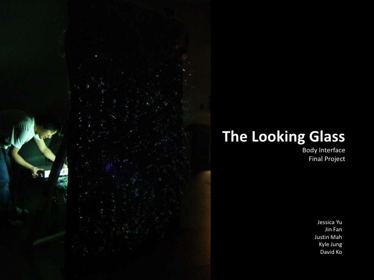 The Looking Glass            Body Interface              Final Project                     Jessica Yu                    J...