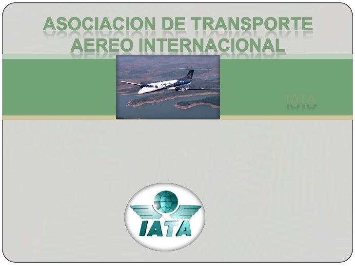 ASOCIACION DE TRANSPORTE<br />AEREO INTERNACIONAL<br />IATA<br />