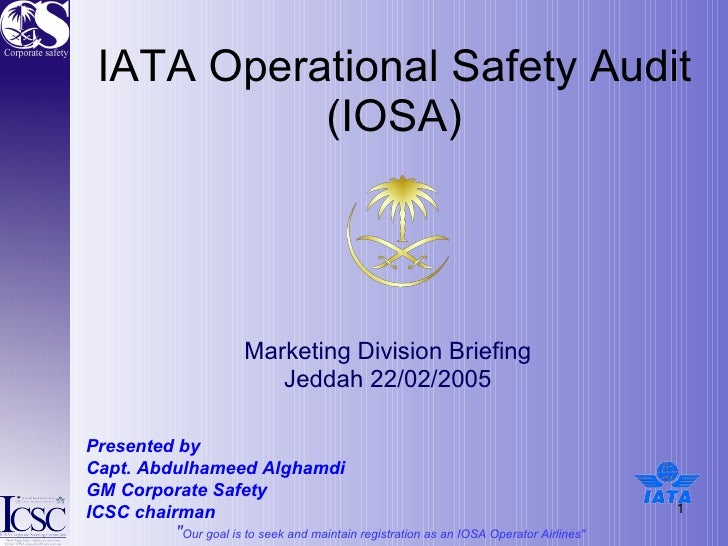 IATA Operational Safety Audit (IOSA) Marketing Division Briefing  Jeddah 22/02/2005  Presented by  Capt. Abdulhameed Algha...