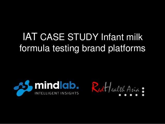 IAT CASE STUDY Infant milk  formula testing brand platforms
