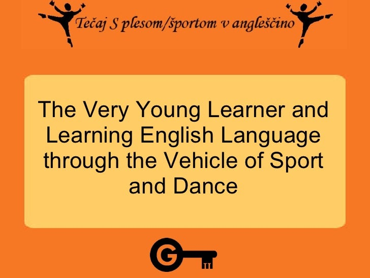 The Very Young Learner and Learning English Language through the Vehicle of Sport and Dance