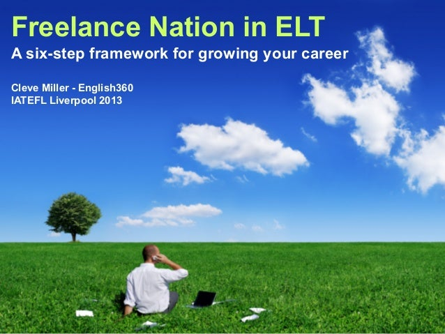 Freelance Nation in ELTA six-step framework for growing your careerCleve Miller - English360IATEFL Liverpool 2013