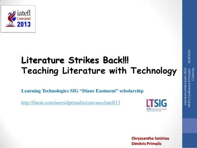 10/4/2013Literaturestrikesback!2013IATEFLConferenceD.Primalis-C.SotiriouLiterature Strikes Back!!!Teaching Literature with...