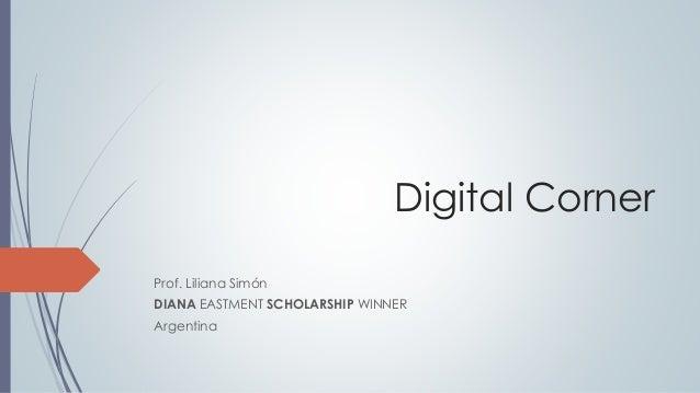 Digital Corner Prof. Liliana Simón DIANA EASTMENT SCHOLARSHIP WINNER Argentina