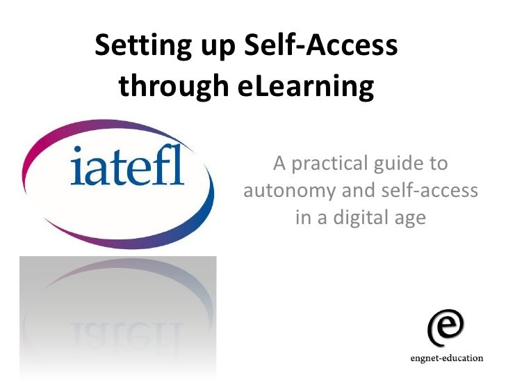 Setting up Self-Access  through eLearning               A practical guide to           autonomy and self-access           ...